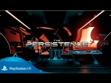 The Persistence   Релизный трейлер   PlayStation VR