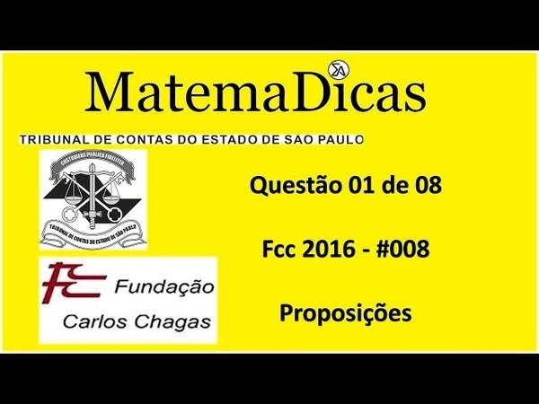 Questão 01 de 08 - Raciocínio Lógico Matemático - Proposições - TCE SP - FCC - 08