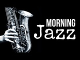 Morning Jazz - Amazing, Happy, Upbeat, Positive Music Relax Music to Start Your Day