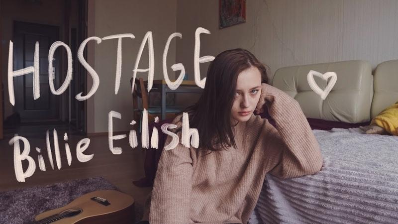 Hostage Billie Eilish cover by Valery Y Лера Яскевич