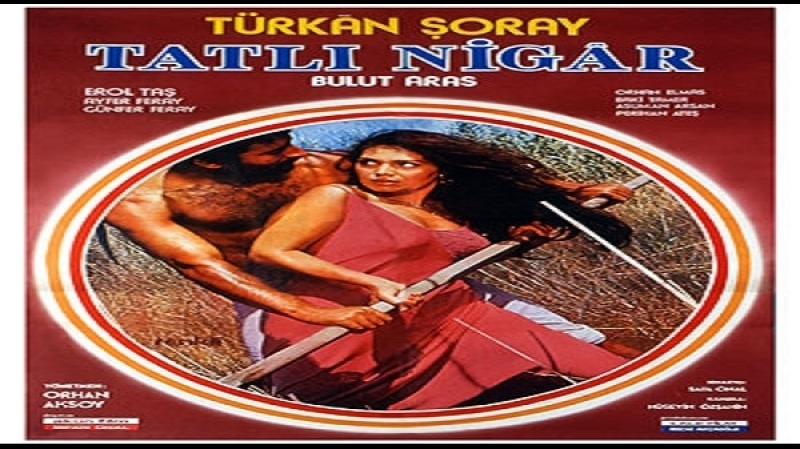 Tatlı Nigar -Orhan Aksoy 1978 Türkan Soray, Bulut Aras, Erol Tas