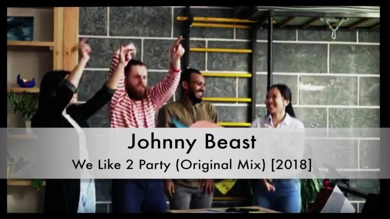 Johnny Beast - We Like 2 Party [2018]