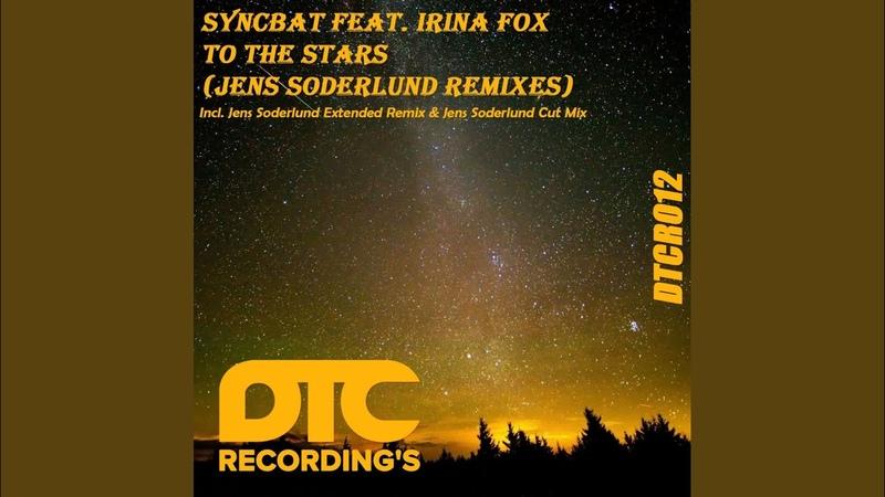 Syncbat feat. Irina Fox - To The Stars (Jens Soderlund Extended Remix)