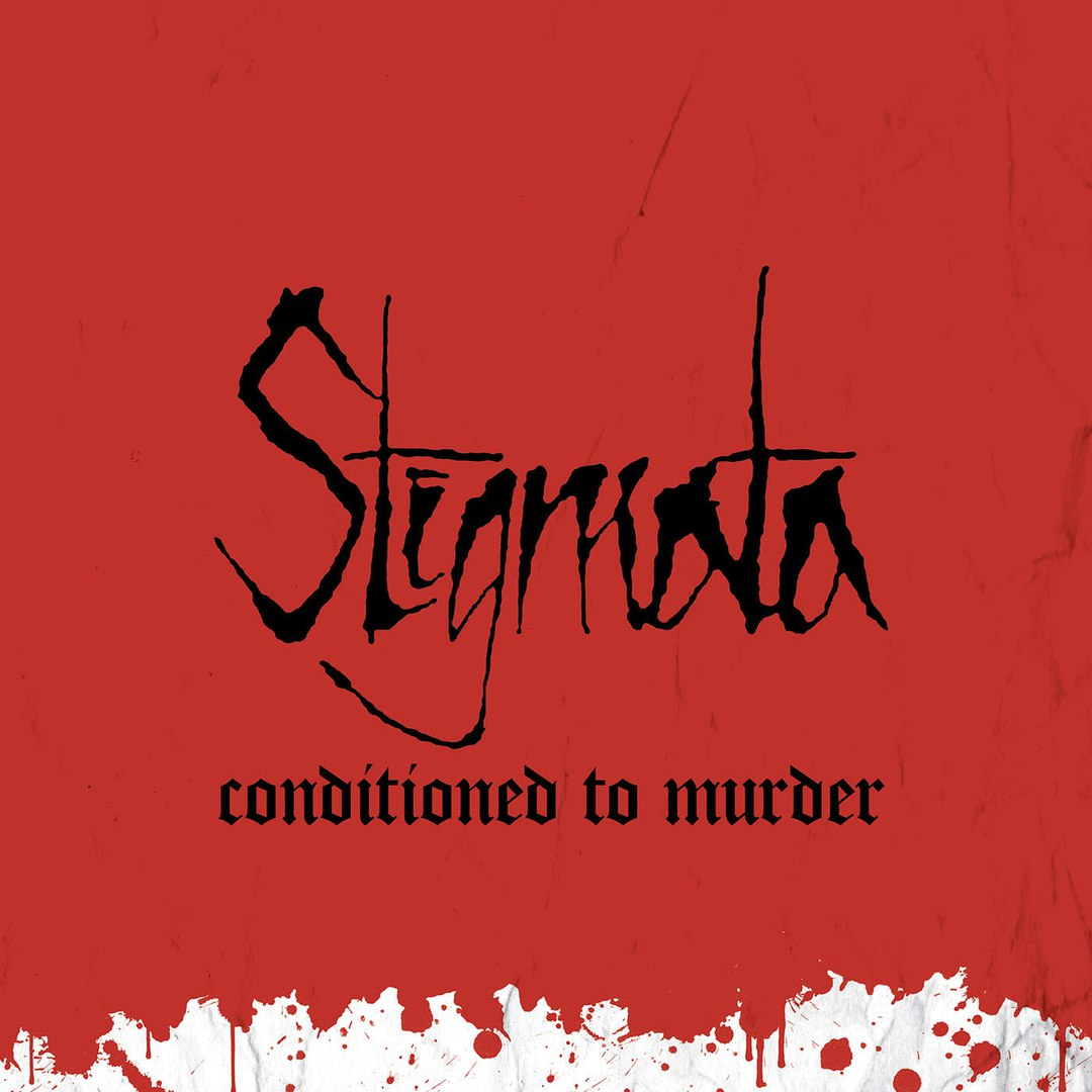 Stigmata - Conditioned To Murder (2015)