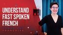 Spoken French - Understand Fast Spoken French