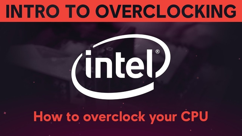 INTRODUCTION TO OVERCLOCKING: How to overclock your Intel CPU