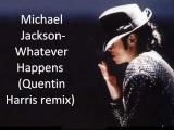 Michael Jackson Whatever Happens  Quentin Harris remix