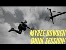 Myree Reemix Bowden Dunk Session!