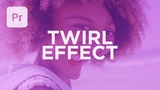 Comical Twirl Effect in Premiere Pro Tutorial