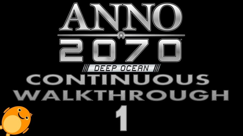 Anno 2070 Deep Ocean - Continuous Walkthrough - Part 1