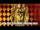 JoJo's Bizarre Adventure: Vento Aureo OP - Fighting Gold [60 FPS]