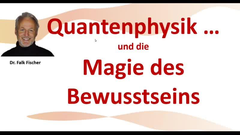 Magie des Bewusstseins - die Erklärung der Quantenphysik und wie man sie anwenden kann