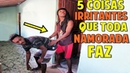 5 COISAS IRRITANTES QUE TODA NAMORADA FAZ