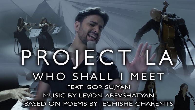 Who Shall I Meet (Ո՞վ կհանդիպի ) by PROJECT LA