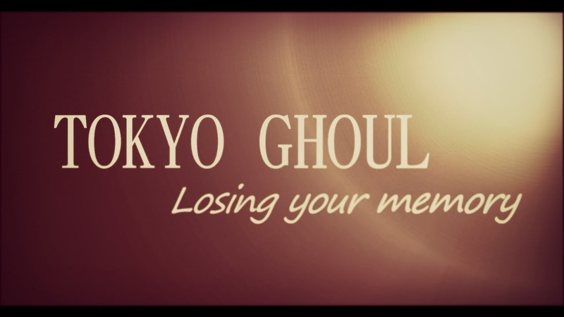 Tokyo Ghoul (AMV)♥ Losing Your Memory