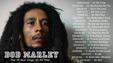 BOB MARLEY Greatest Hits Reggae Songs 2018/ Bob Marley Full Albums - Bob Marley Mix Playlist