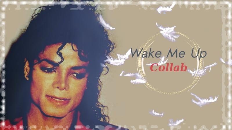 Michael Jackson | Wake Me Up (Collab w/ Andrea 0017)