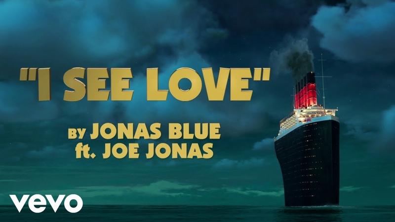 Jonas Blue I See Love Ft Joe Jonas From Hotel Transylvania 3 ft Joe Jonas
