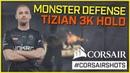 CORSAIRSHOTS tiziaN monstrous B site defense