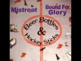 Mistreat &amp Bound for Glory - Beer Bottles and Hockey Sticks