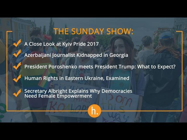The Sunday Show: Kyiv Pride, Azerbaijani Journo Kidnapped, Poroshenko-Trump Meeting