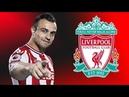 Xherdan Shaqiri - Welcome to Liverpool - 2012-2018 || HD