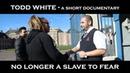Тодд Уайт - Больше не раб страха