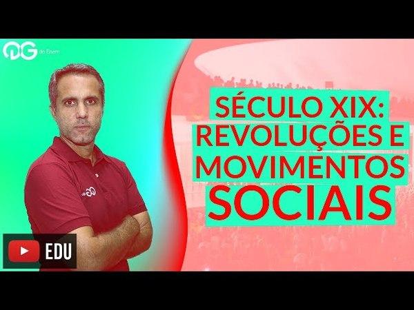 História no ENEM Revoluções e Movimentos Sociais do Século XIX