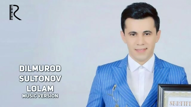 Dilmurod Sultonov - Lolam - Дилмурод Султонов - Лолам (music version).mp4