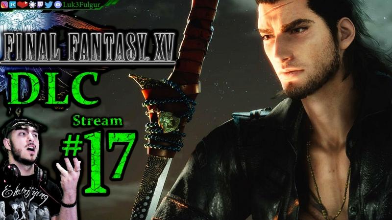 Final Fantasy XV DLC🐉☄️1st Time👑⚔️ All DLC💸PC💻Max✨ 17th Stream🎋