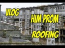 VLOG HIM PROM^ROOFING