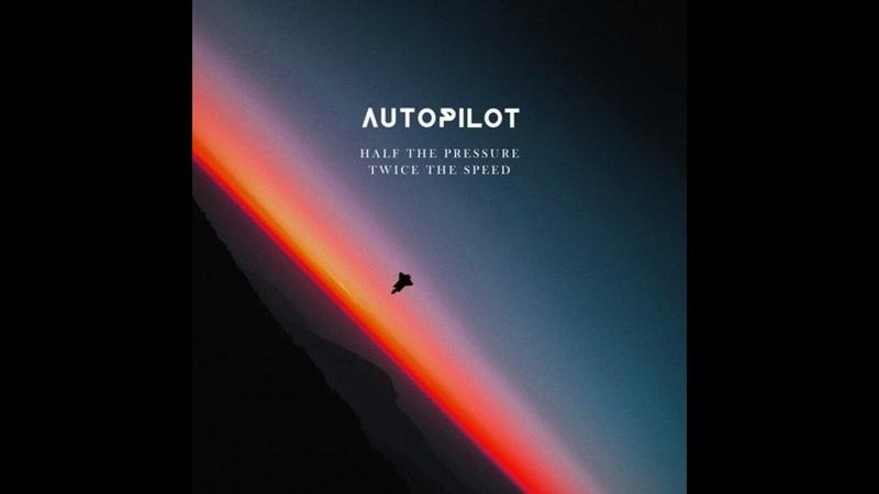 Autopilot - Half The Pressure Twice The Speed (2017) (Full Album)