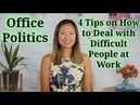Office Politics How to Deal with Difficult People at Work