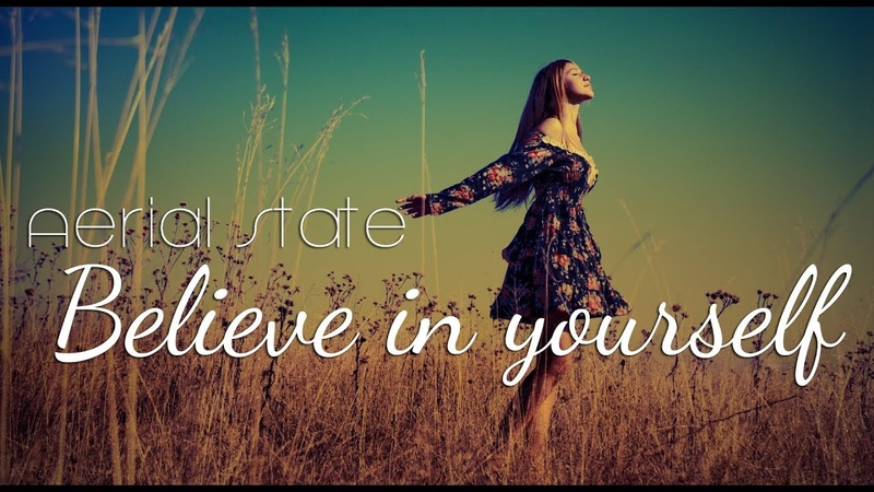 Aerial State - Believe in yourself