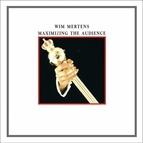 Wim Mertens альбом Maximizing the Audience