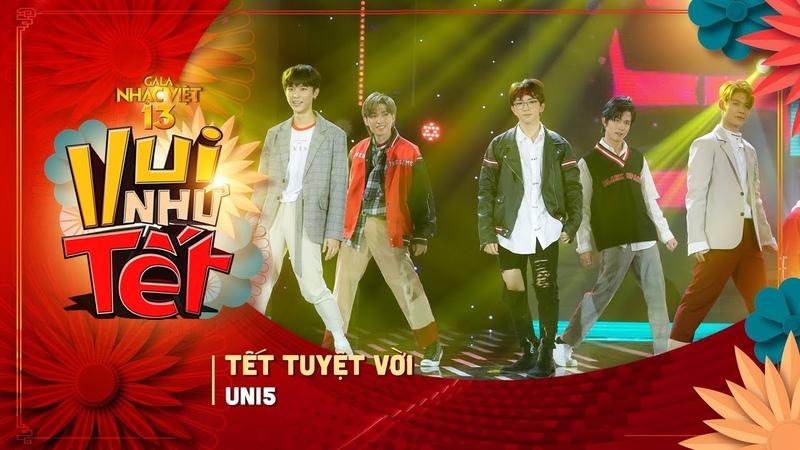 Tết Tuyệt Vời - Uni5 | Gala Nhạc Việt 13 (Official) | Chương trình Tết Kỷ Hợi hay nhất