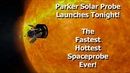 Parker Solar Probe The Fastest Hottest Space Probe Ever
