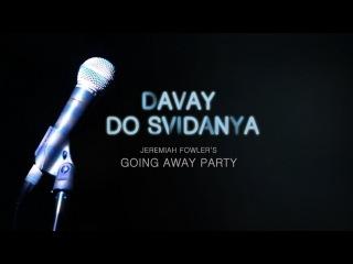 Davay Do Svidanya - Jeremiah Fowler's Going Away Party
