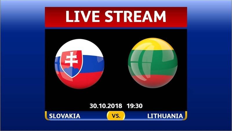 LIVE: SLOVAKIA - LITHUANIA, 30.10.2018