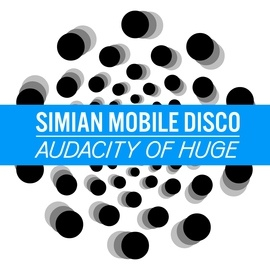 Simian Mobile Disco альбом Audacity Of Huge