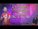 Dj. Robert Georgescu &amp Da Fleiva - This is my life (Official New Single)
