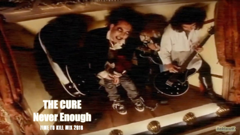 The Cure - Never Enough (Time To Kill Mix 2018)