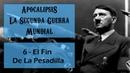 Apocalipsis - La Segunda Guerra Mundial - 6 De 6 - El Fin De La Pesadilla - Documental Completo