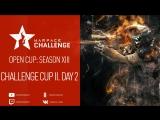 Open Cup: Season XIII Challenge Cup II. Day 2