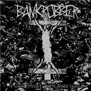 Bankrobber - If God Is Love Then Hate Is Real (2012)