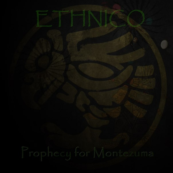Новый альбом ETHNICO - Prophecy For Montezuma (2013)