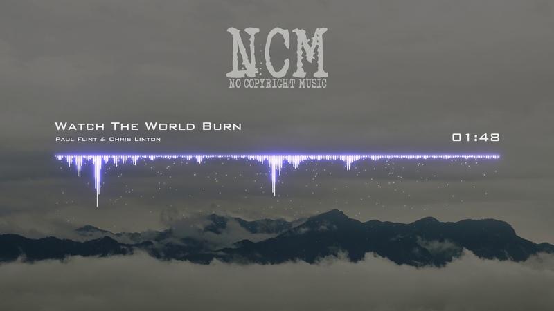 Paul Flint Chris Linton - Watch The World Burn [No Copyright Music]