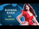 Apne Friends Ke Sath Vaction Enjoy Kar Rahi Hain Suhana Khan Shahrukh Khan
