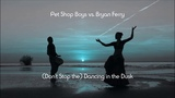 Pet Shop Boys vs. Bryan Ferry - (Don't Stop the) Dancing in the Dusk (Ryan Cannell mix)