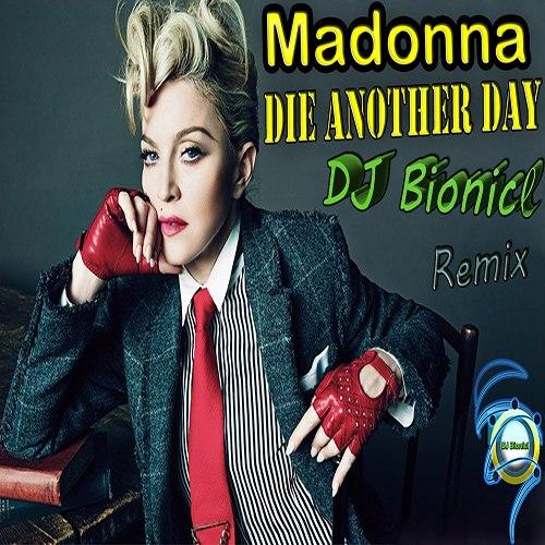 Madonna - Die Another Day (DJ Bionicl Remix) [2015]